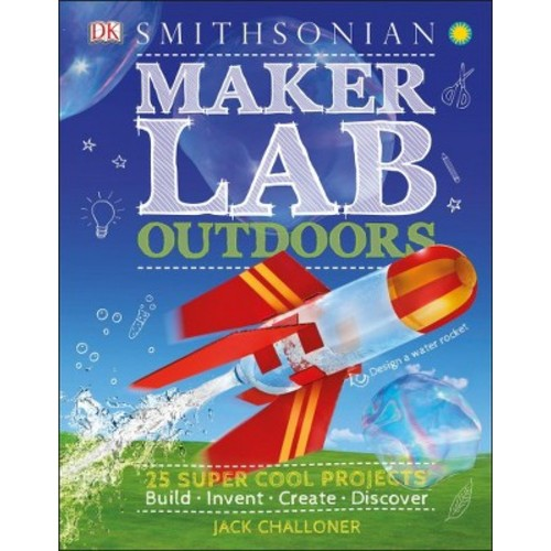 Maker Lab Outdoors : 25 Super Cool Projects (Hardcover) (Jack Challoner)