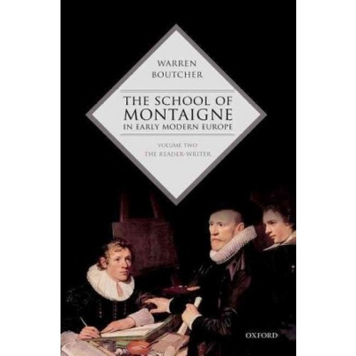 The School of Montaigne in Early Modern Europe: The Reader-writer (Hardcover)