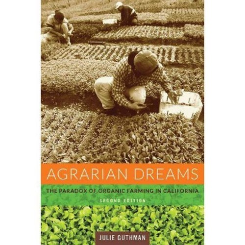 Agrarian Dreams : The Paradox of Organic Farming in California