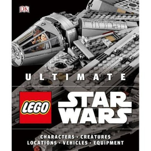 Ultimate Lego Star Wars : Characters, Creatures, Locations, Vehicles, Equipment (Hardcover) (Chris