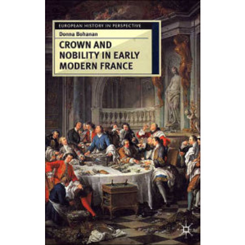 Crown And Nobility In Early Modern France / Edition 1