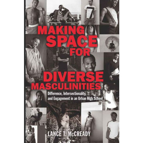 Making Space for Diverse Masculinities: Difference, Intersectionality, and Engagement in an Urban High School / Edition 2