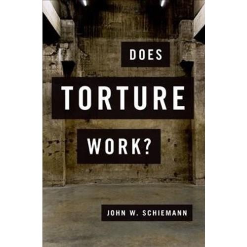 Does Torture Work? (Reprint) (Paperback) (John W. Schiemann)