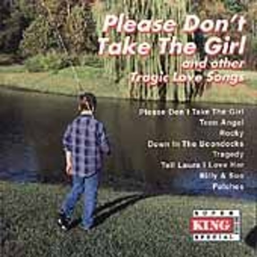 Tragic Love Songs: Please Don't Take the Girl [CD]