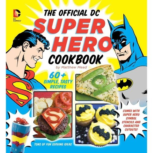 The Official DC Super Hero Cookbook: 50+ Simple, Tasty Recipes