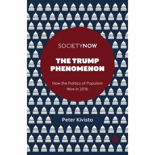 Trump Phenomenon : How the Politics of Populism Won in 2016 (Paperback) (Peter Kivisto)