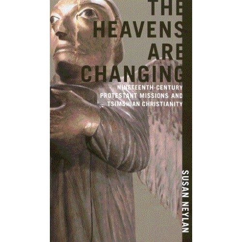 The Heavens Are Changing: Nineteenth-Century Protestant Missions and Tsimshian Christianity (McGill-Queen's Native and Northern)