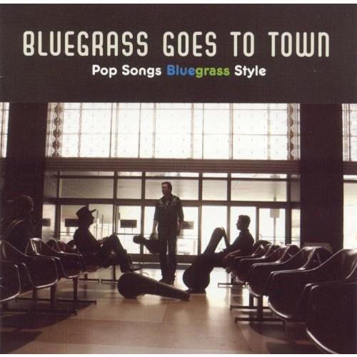 Bluegrass Goes to Town: Pop Songs Bluegrass CD (2002)