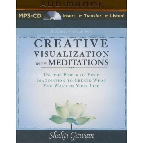 Creative Visualization With Meditations : Use the Power of Your Imagination to Create What You Want in