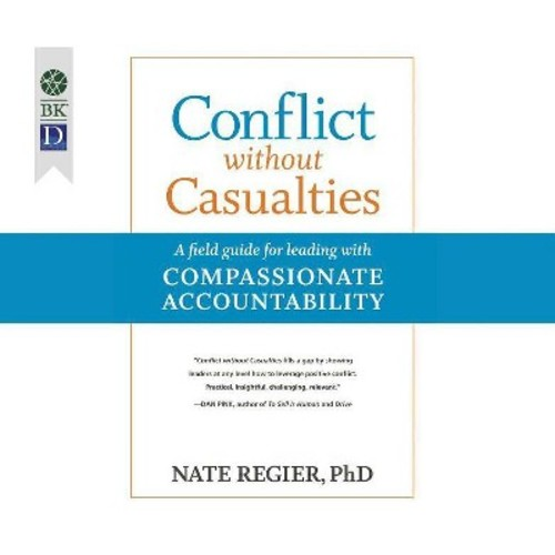 Conflict Without Casualities : A Field Guide for Leading With Compassionate Accountability (MP3-CD)