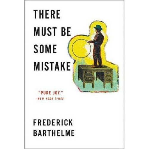 There Must Be Some Mistake (Reprint) (Paperback) (Frederick Barthelme)