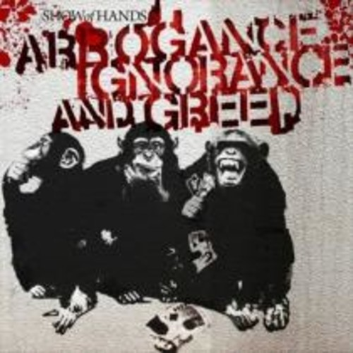 Arrogance Ignorance and Greed [CD]