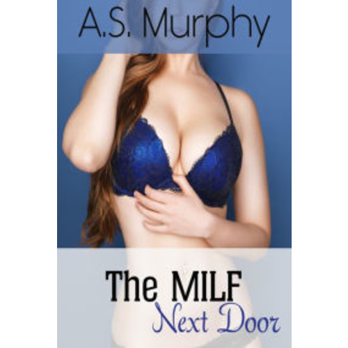 The MILF Next Door: An Erotic Cougar Short Story