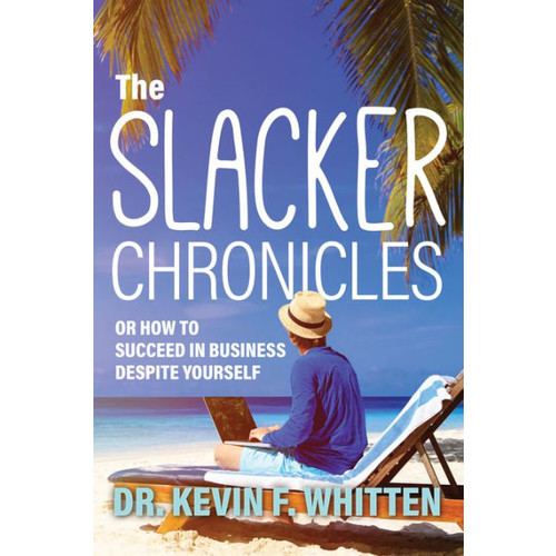 The Slacker Chronicles: or How to Succeed in Business Despite Yourself