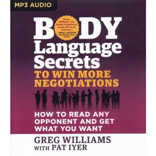 Body Language Secrets to Win More Negotiations : How to Read Any Opponent and Get What You Want (MP3-CD)