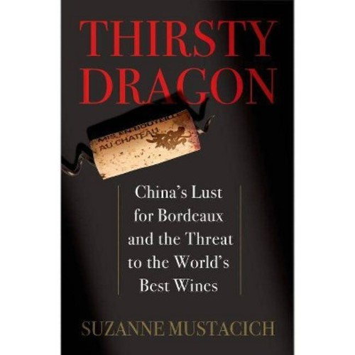 Thirsty Dragon: China's Lust for Bordeaux and the Threat to the World's Best Wines (Hardcover)