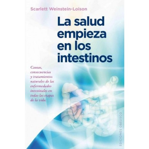 La salud empieza en los intestinos/ Health Begins in the Intestines: Causas, Consecuencias Y Tratamientos Natural... (Paperback)