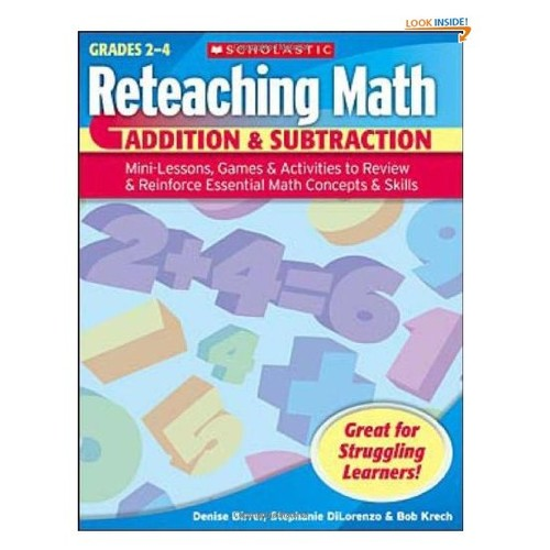 Reteaching Math: Addition & Subtraction: Mini-Lessons, Games, & Activities to Review & Reinforce Essential Math Concepts & Skills