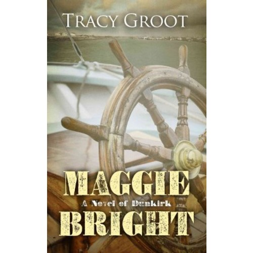 Maggie Bright: A Novel of Dunkirk (Hardcover)
