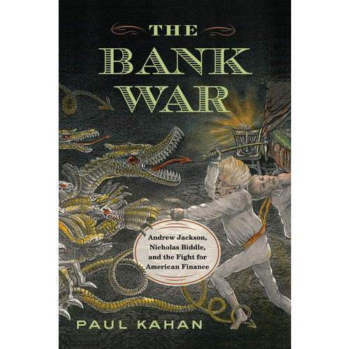 The Bank War: Andrew Jackson, Nicholas Biddle, and the Fight for American Finance