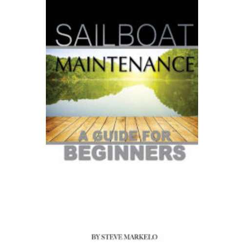 Sailboat Maintenance: A Guide for Beginner's