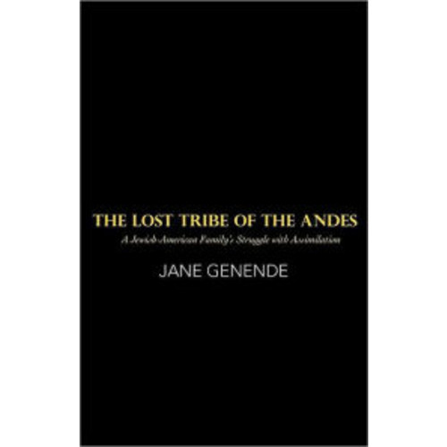 The Lost Tribe of the Andes: A Jewish-American Family's Struggle with Assimilation