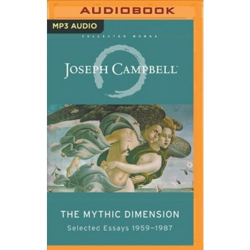 Mythic Dimension : Selected Essays 1959-1987 (MP3-CD) (Joseph Campbell)