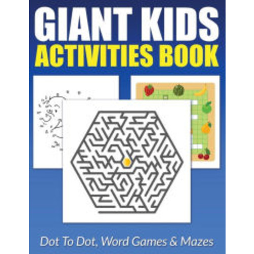 Giant Kids Activities Book: Dot To Dot, Word Games & Mazes