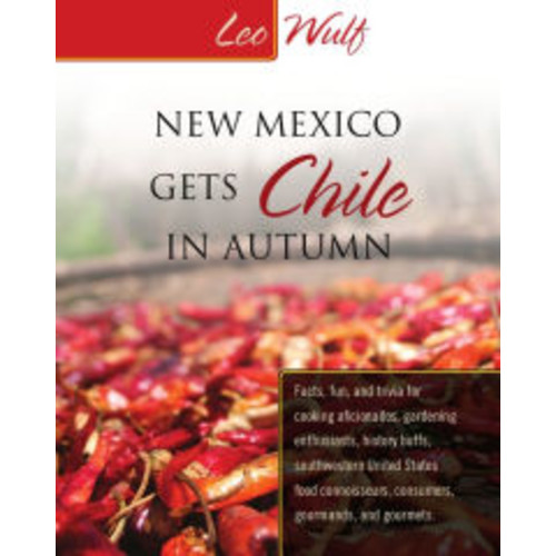 Mexico Gets Chile in Autumn: Facts, fun, and trivia for cooking aficionados, gardening enthusiasts, history buffs, southwestern United States food connoisseurs, consumers, gourmands, and gourmets