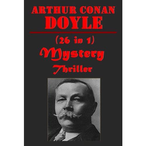 Arthur Conan Doyle 26- Veteran Gentlemanly Joe Winning Shot An Exciting Christmas Eve Heiress of Glenmahowley Tragedians Lonely Hampshire Cottage Fate of the Evangeline Touch and Go Uncle Jeremy's Household Stone of Boxman's Drift Pastoral Horror Our Midn
