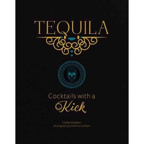 Tequila : Cocktails With a Kick (Hardcover) (Colleen Graham)