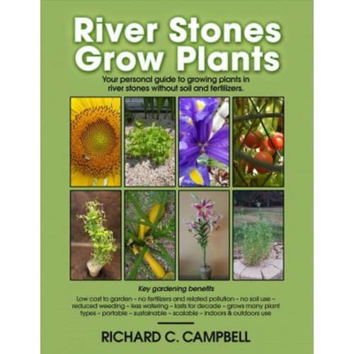 River Stones Grow Plants : Your Personal Guide to Growing Plants in River Stones Without Soil and