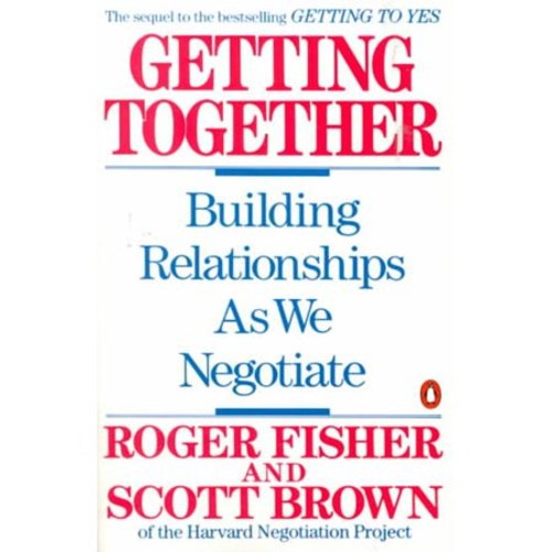Getting Together : Building Relationships As We Negotiate (Paperback)