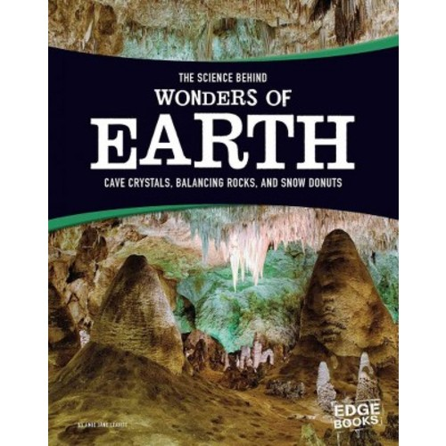 Science Behind Wonders of the Earth : Cave Crystals, Balancing Rocks, and Snow Donuts (Library) (Amie