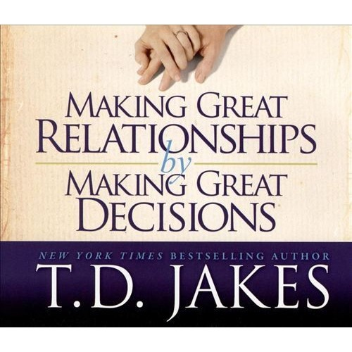 Making Great Relationships by Making Great Decisions [CD]