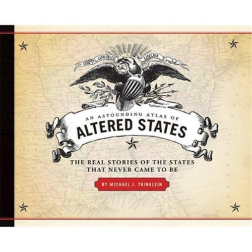 Astounding Atlas of Altered States : The Real Stories of States That Never Came to Be (Hardcover)
