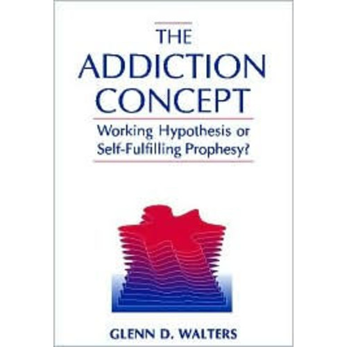 The Addiction Concept: Working Hypothesis or Self-Fulfilling Prophecy? / Edition 1