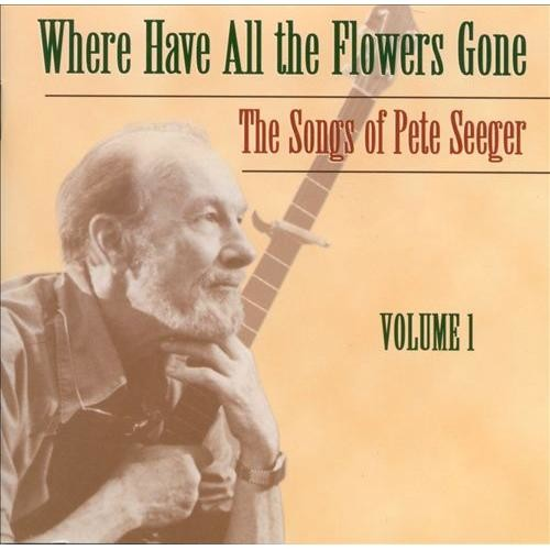 Where Have All the Flowers Gone: The Songs of Pete Seeger [CD]