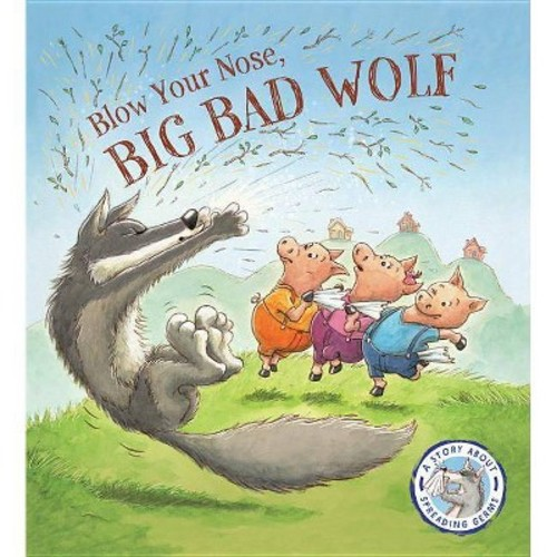 Blow Your Nose, Big Bad Wolf: A Story About Spreading Germs