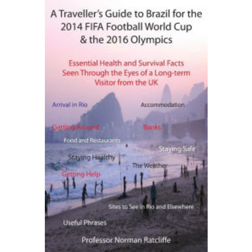 A Traveller's Guide to Brazil for the 2014 Fifa Football World Cup & the 2016 Olympics: Essential Health and Survival Facts Seen Through the Eyes of