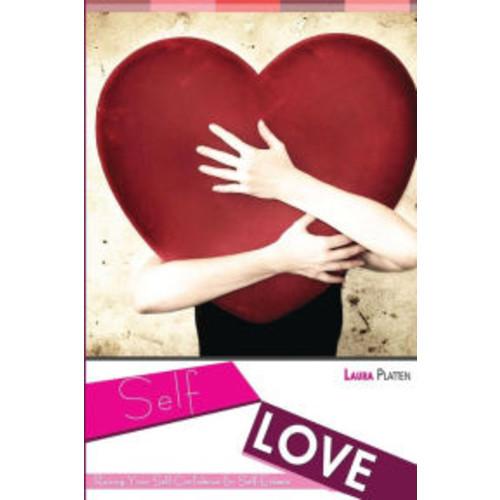 Self Love: : Raising Your Self-Confidence & Self-Esteem