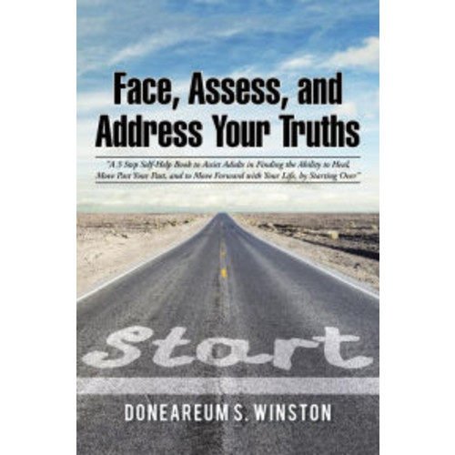Face, Assess, and Address Your Truths by Doneareum S. Winston:
