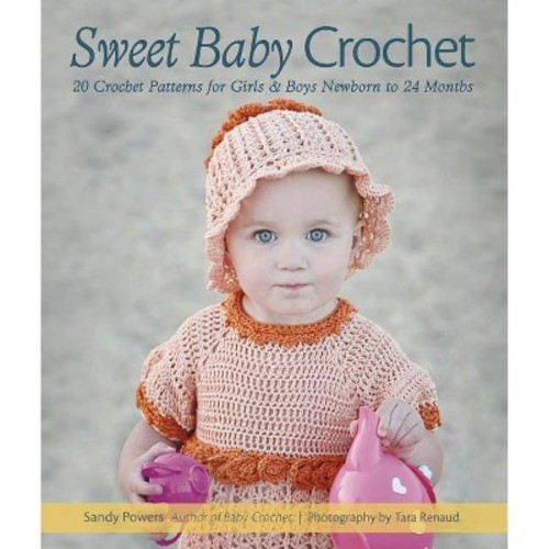 Sweet Baby Crochet: 20 Crochet Patterns for Girls & Boys, Newborn to 24 Months (Paperback)
