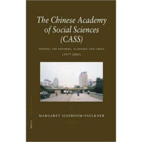 The Chinese Academy of Social Sciences (CASS): Shaping the Reforms, Academia and China (1977-2003)