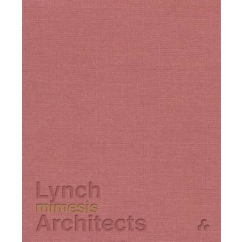 Patrick Lynch; Alexandra Stara; Laura Evans Mimesis : Lynch Architects
