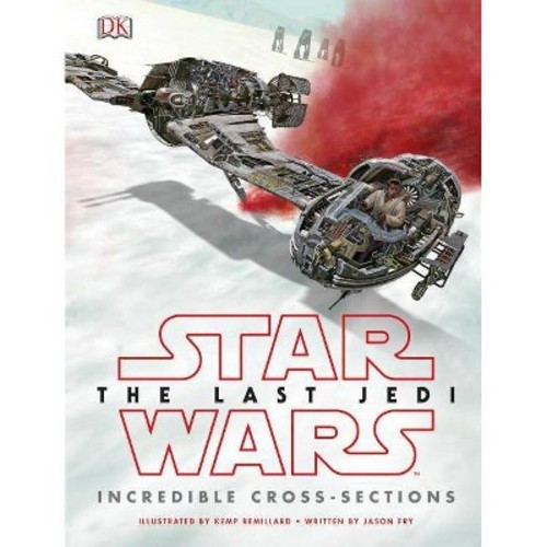 Star Wars the Last Jedi Incredible Cross-sections (Hardcover) (Jason Fry)