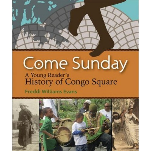 Come Sunday : A Young Reader's History of Congo Square (Paperback) (Freddi Williams Evans)