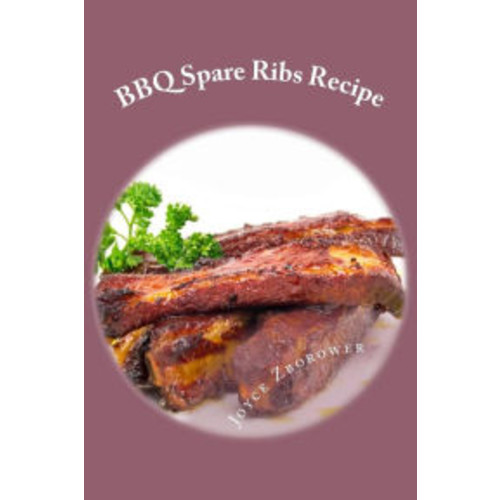 BBQ Spare Ribs Recipe: Succulent, Fall Off the Bone With Homemade Honey BBQ Sauce (Short Report - 20 Pages)