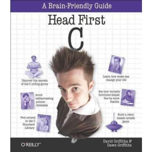 Head First C David Griffiths , Dawn Griffiths O'Reilly Media