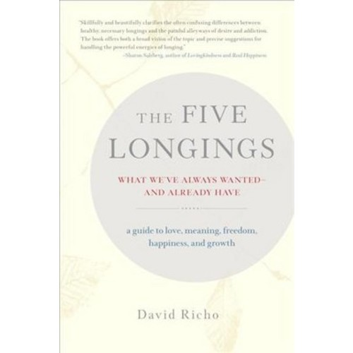 Five Longings : What We've Always Wanted - And Already Have (Paperback) (David Richo)